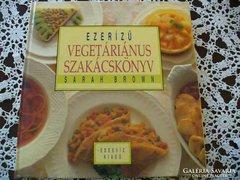 Sara Brown: Ezerízű vegetáriánus szakácskönyv