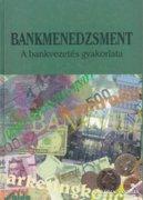 Bankmenedzsment - A bankvezetés gyakorlata 1800 Ft