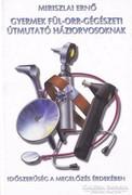 Gyermek fül-orr-gégészeti útmutató háziorvosoknak (Dedikált)
