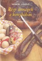 Szakál László: Régi ünnepek a konyhában 300 Ft