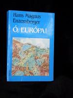 Hans Magnus, Ó Európa!